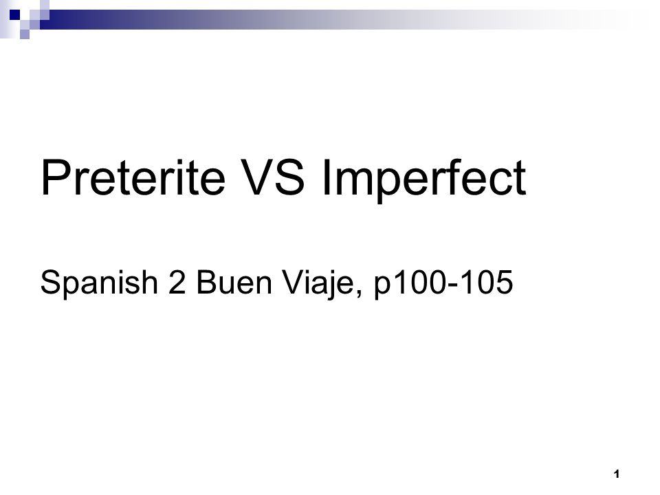 Preterite VS Imperfect Spanish 2 Buen Viaje, p100-105 1