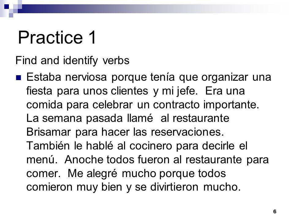 Practice 1 Find and identify verbs Estaba nerviosa porque tenía que organizar una fiesta para unos clientes y mi jefe.