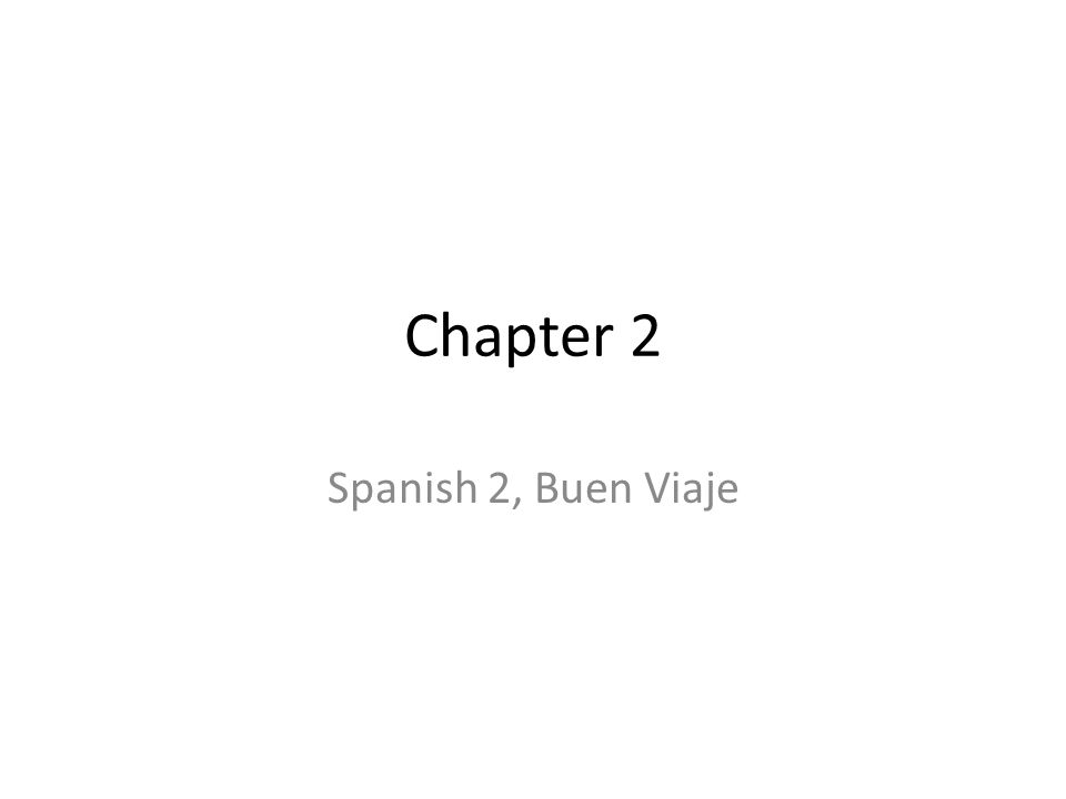 Chapter 2 Spanish 2, Buen Viaje