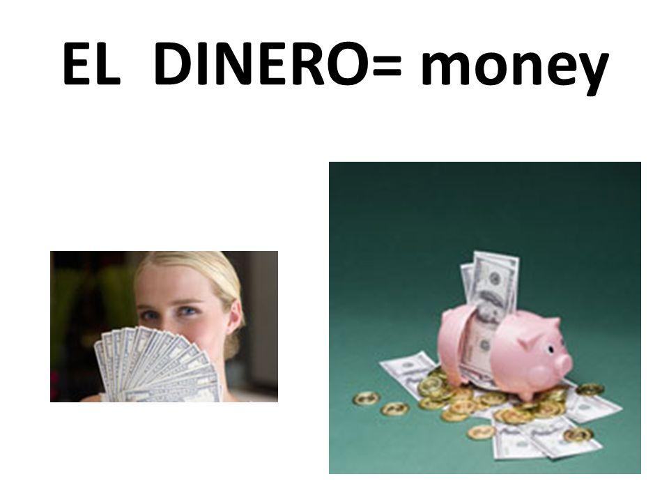 EL DINERO= money