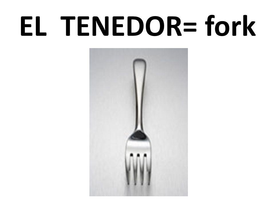 EL TENEDOR= fork