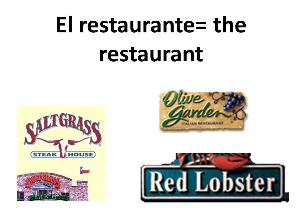 El restaurante= the restaurant