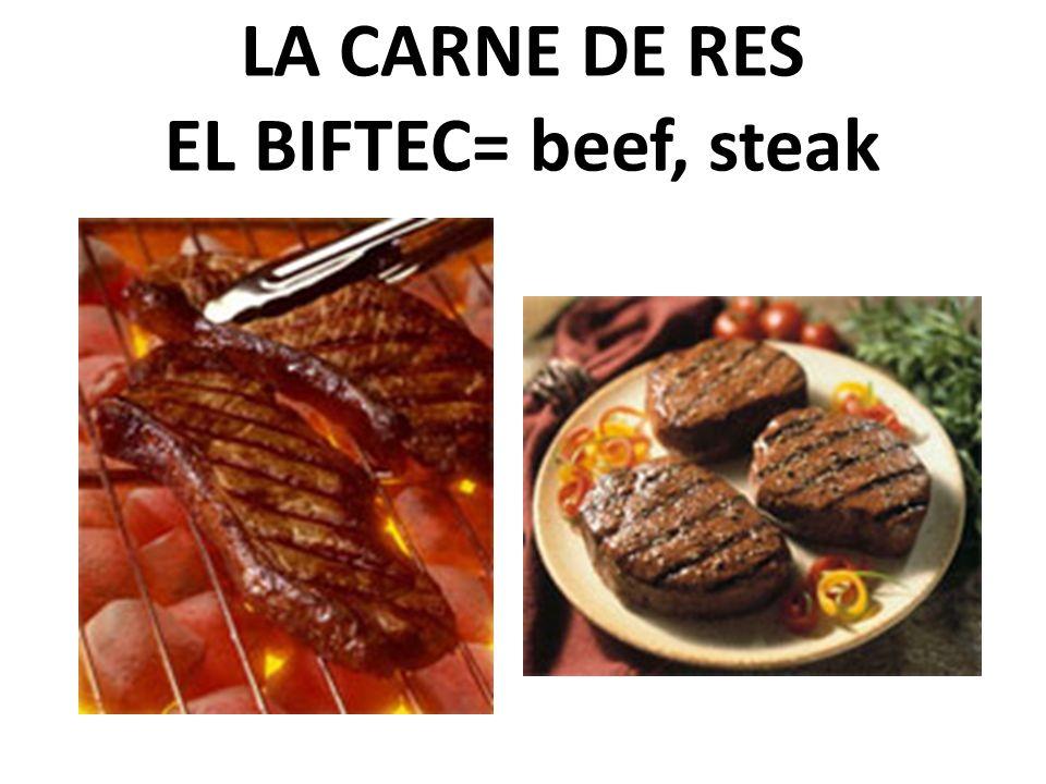 LA CARNE DE RES EL BIFTEC= beef, steak