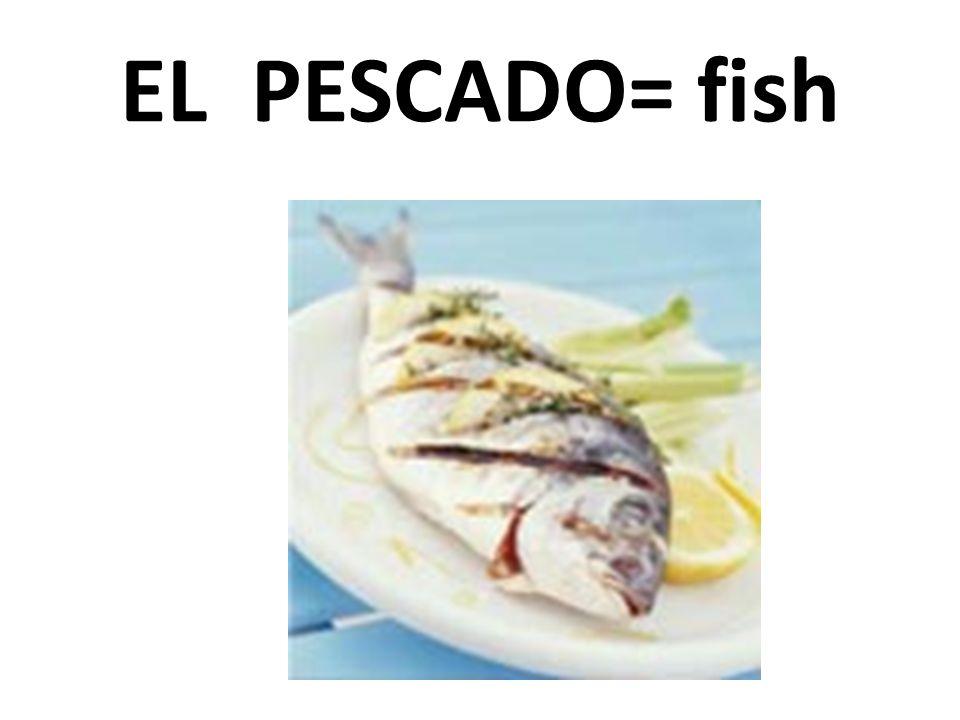 EL PESCADO= fish