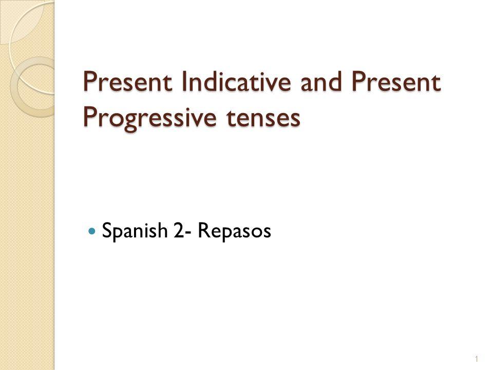 Present Indicative and Present Progressive tenses Spanish 2- Repasos 1