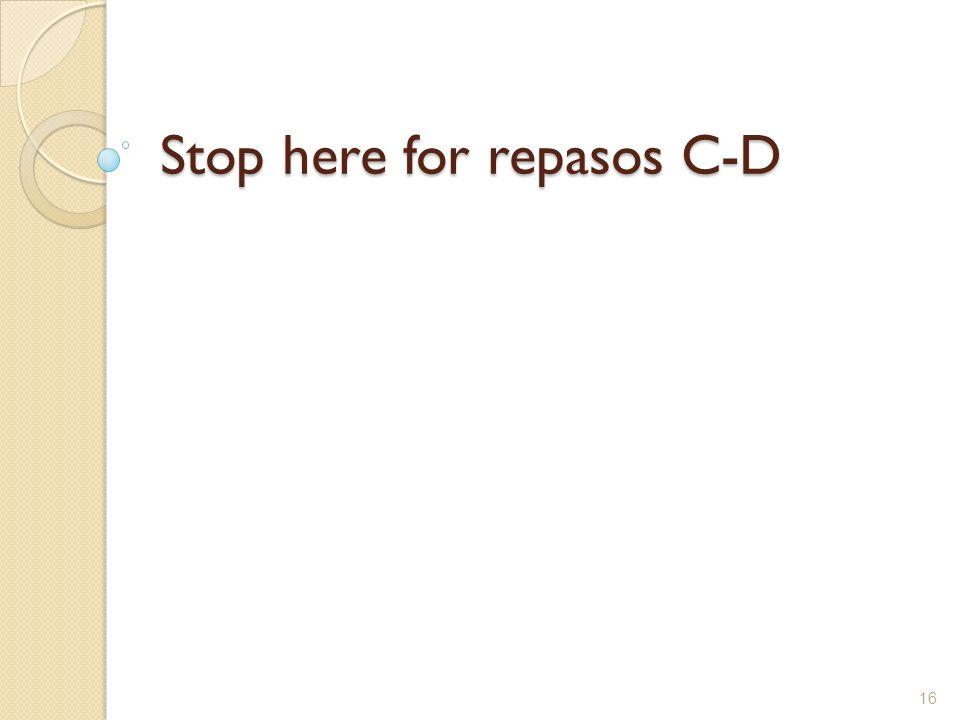 Stop here for repasos C-D 16