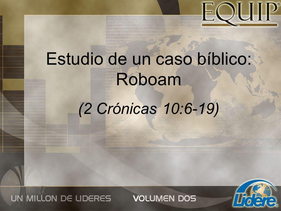 Estudio de un caso bíblico: Roboam (2 Crónicas 10:6-19)