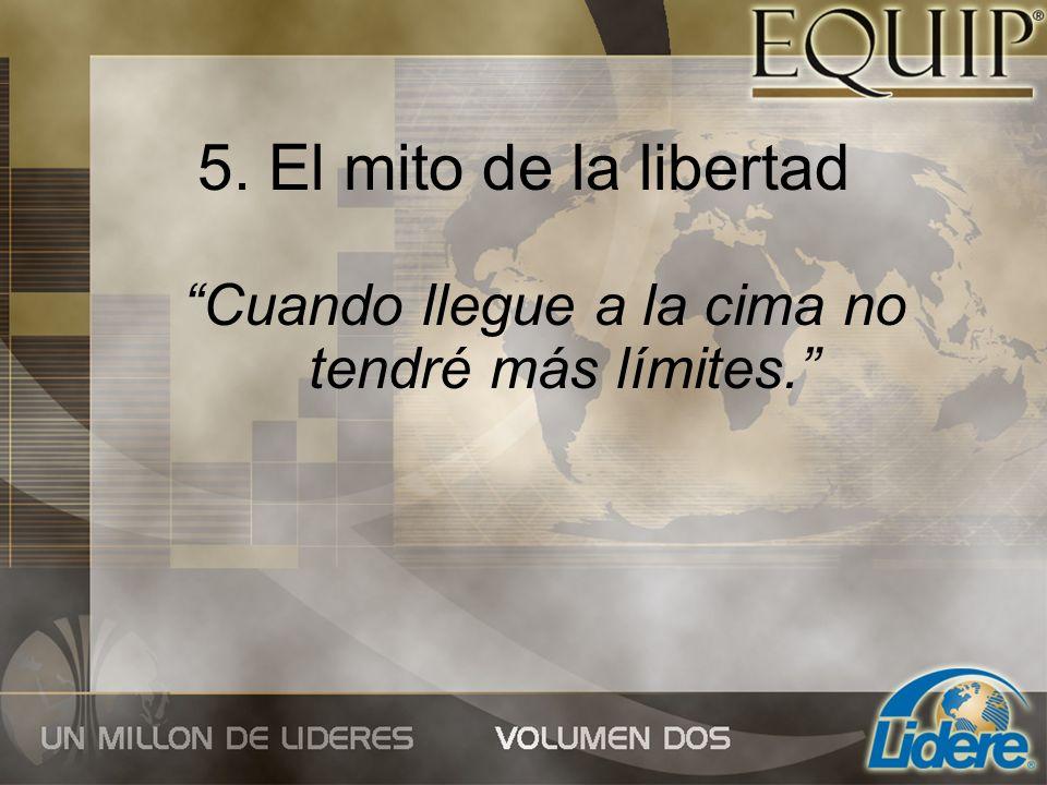 5. El mito de la libertad Cuando llegue a la cima no tendré más límites.