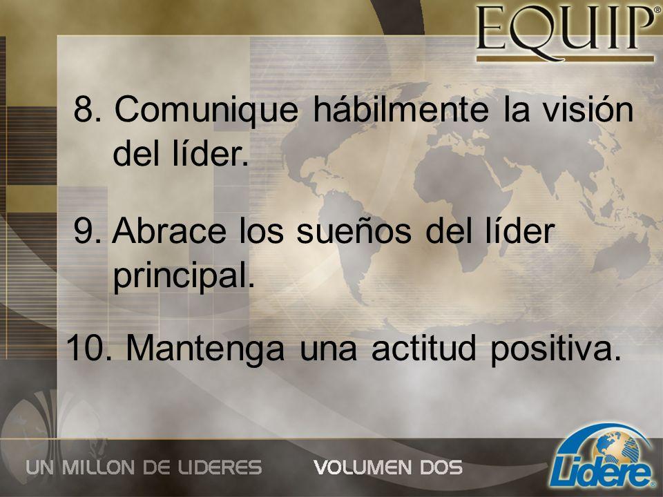 10. Mantenga una actitud positiva. 8. Comunique hábilmente la visión del líder. 9. Abrace los sueños del líder principal.