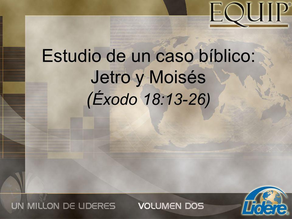 Estudio de un caso bíblico: Jetro y Moisés ( Éxodo 18:13-26)