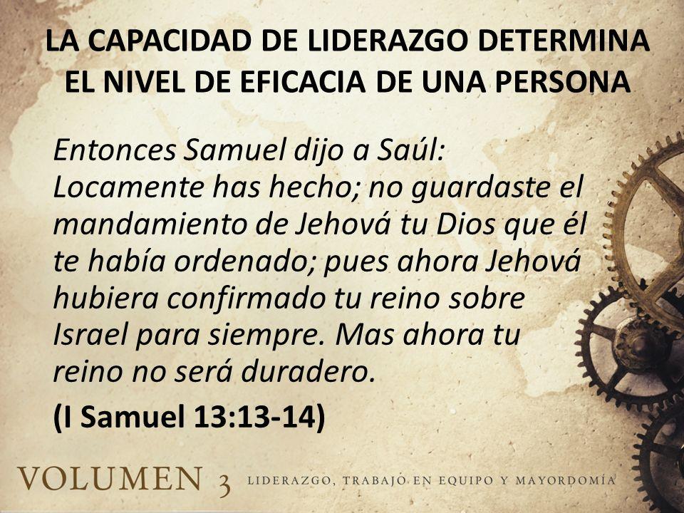Entonces Samuel dijo a Saúl: Locamente has hecho; no guardaste el mandamiento de Jehová tu Dios que él te había ordenado; pues ahora Jehová hubiera co