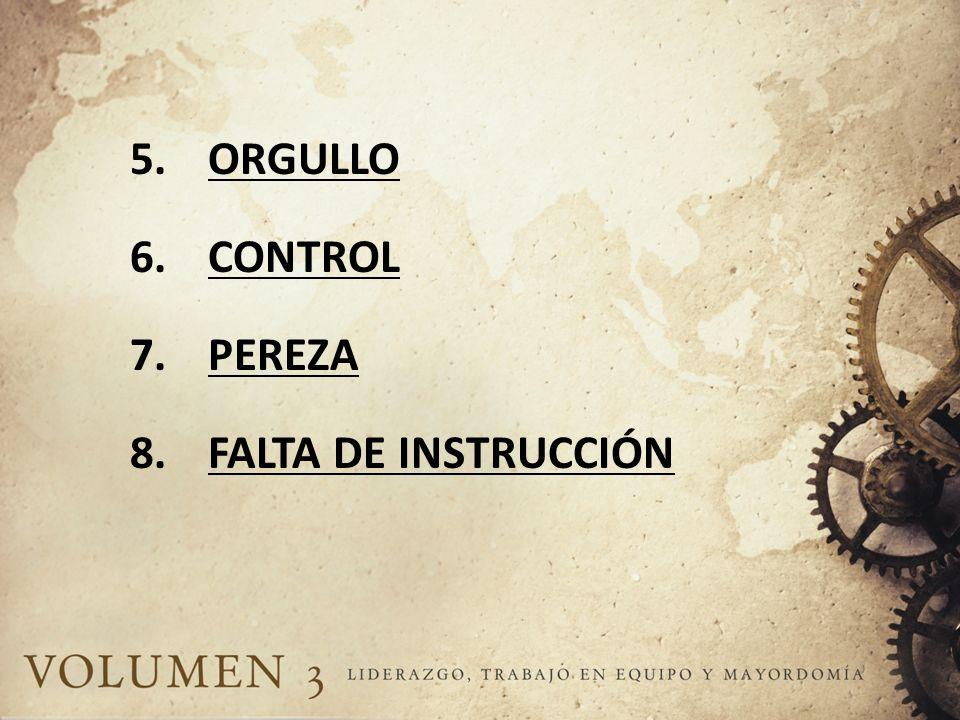 5.ORGULLO 6.CONTROL 7.PEREZA 8.FALTA DE INSTRUCCIÓN