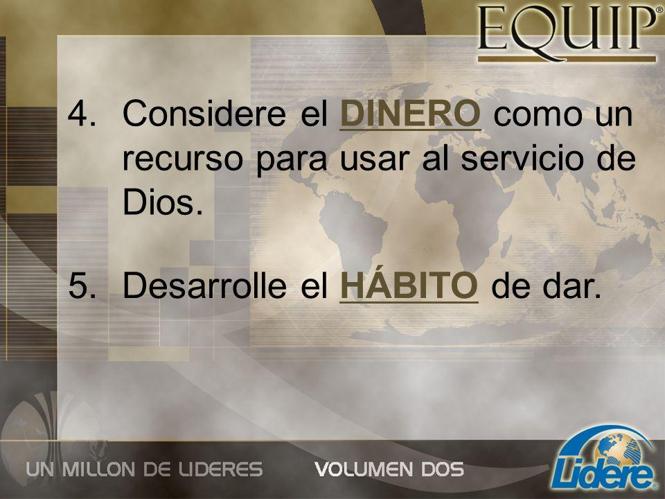 4.Considere el DINERO como un recurso para usar al servicio de Dios. 5.Desarrolle el HÁBITO de dar.