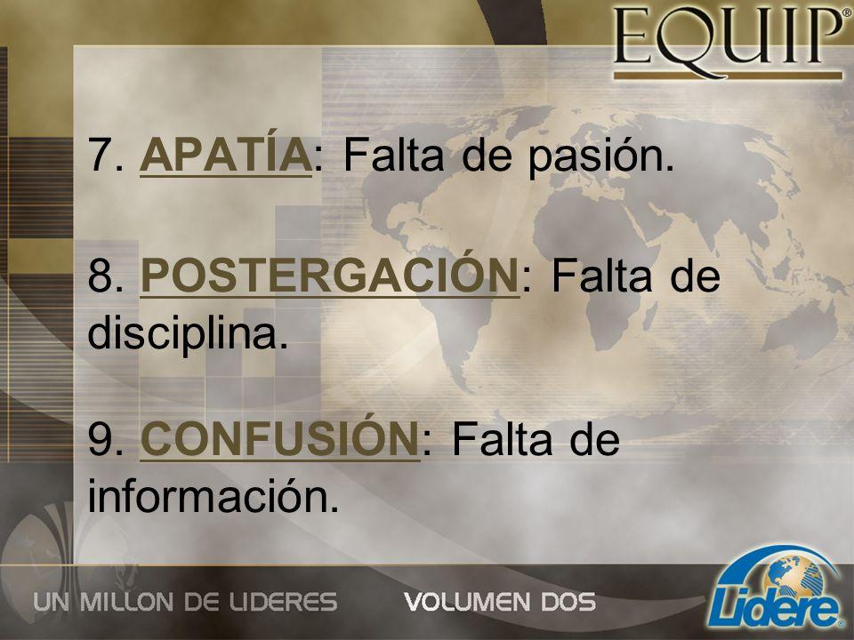 7. APATÍA: Falta de pasión. 8. POSTERGACIÓN: Falta de disciplina. 9. CONFUSIÓN: Falta de información.