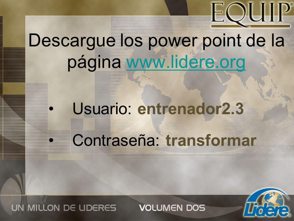 Descargue los power point de la página www.lidere.orgwww.lidere.org Usuario: entrenador2.3 Contraseña: transformar