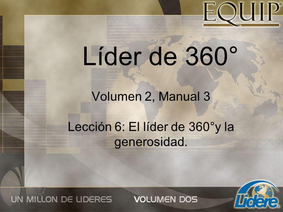 Líder de 360° Volumen 2, Manual 3 Lección 6: El líder de 360°y la generosidad.
