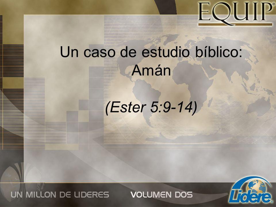 Un caso de estudio bíblico: Amán (Ester 5:9-14)