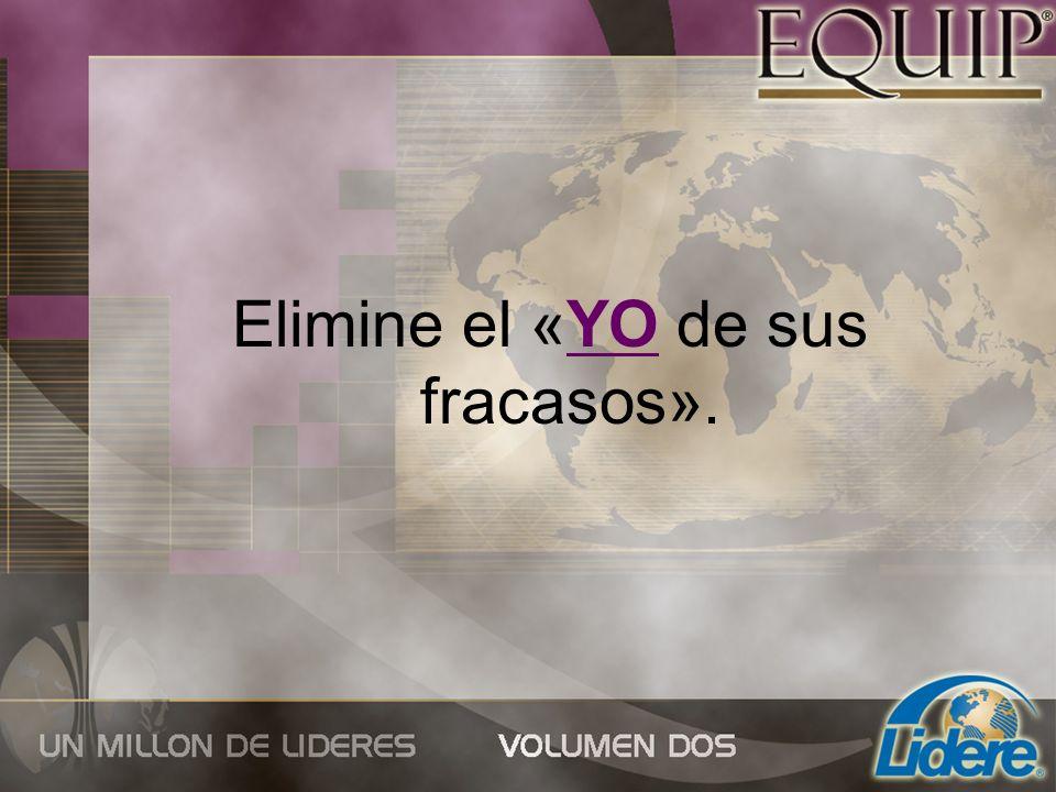 Elimine el «YO de sus fracasos».