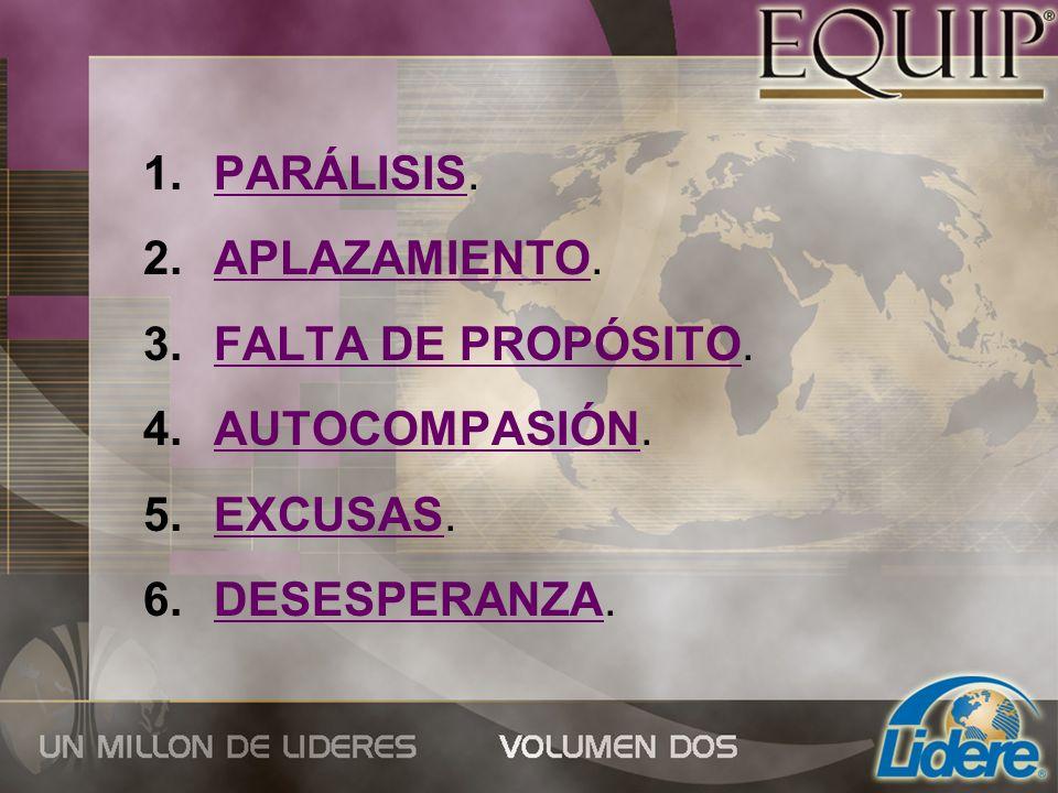 1.PARÁLISIS. 2.APLAZAMIENTO. 3.FALTA DE PROPÓSITO. 4.AUTOCOMPASIÓN. 5.EXCUSAS. 6.DESESPERANZA.