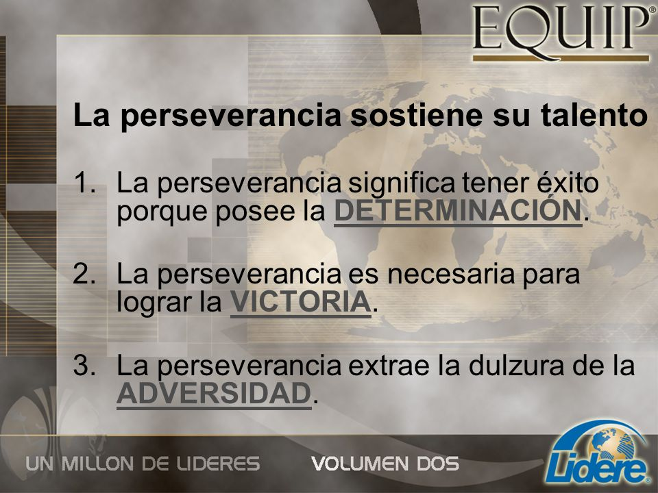 La perseverancia sostiene su talento 1.La perseverancia significa tener éxito porque posee la DETERMINACIÓN. 2.La perseverancia es necesaria para logr