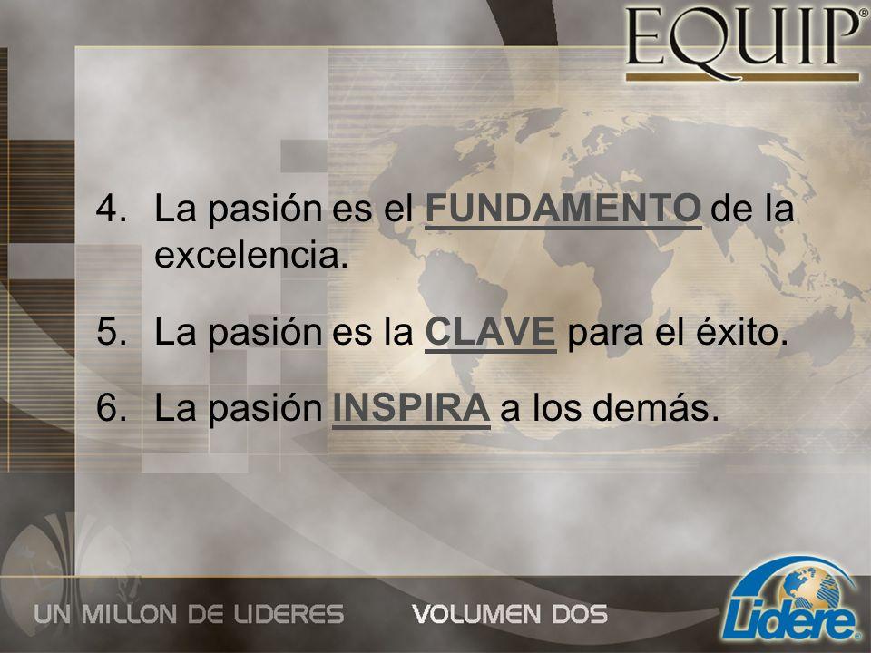 4.La pasión es el FUNDAMENTO de la excelencia. 5.La pasión es la CLAVE para el éxito. 6.La pasión INSPIRA a los demás.