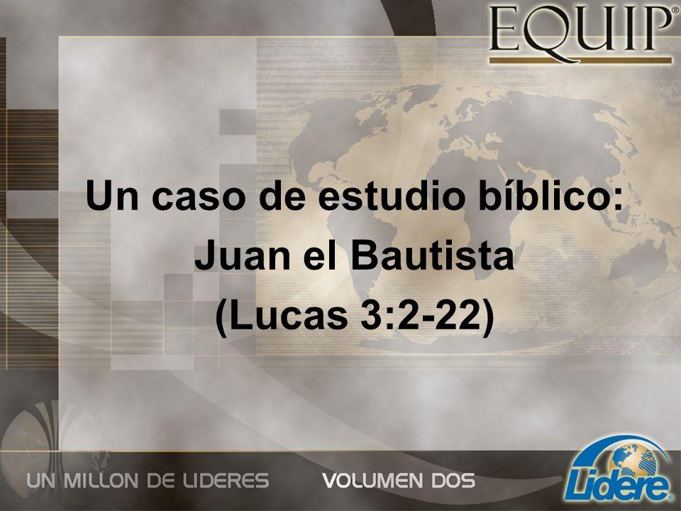 Un caso de estudio bíblico: Juan el Bautista (Lucas 3:2-22)