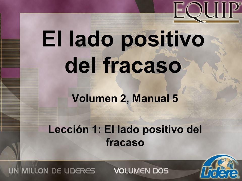 El lado positivo del fracaso Volumen 2, Manual 5 Lección 1: El lado positivo del fracaso