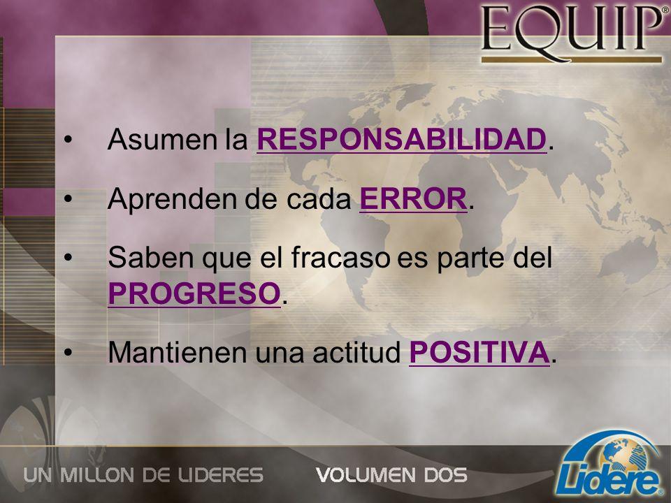 Asumen la RESPONSABILIDAD. Aprenden de cada ERROR. Saben que el fracaso es parte del PROGRESO. Mantienen una actitud POSITIVA.
