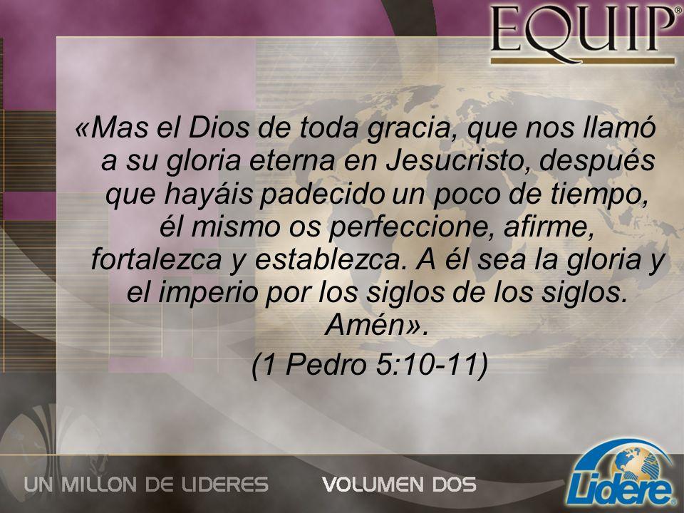 «Mas el Dios de toda gracia, que nos llamó a su gloria eterna en Jesucristo, después que hayáis padecido un poco de tiempo, él mismo os perfeccione, a