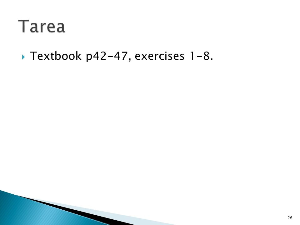 Textbook p42-47, exercises 1-8. 26