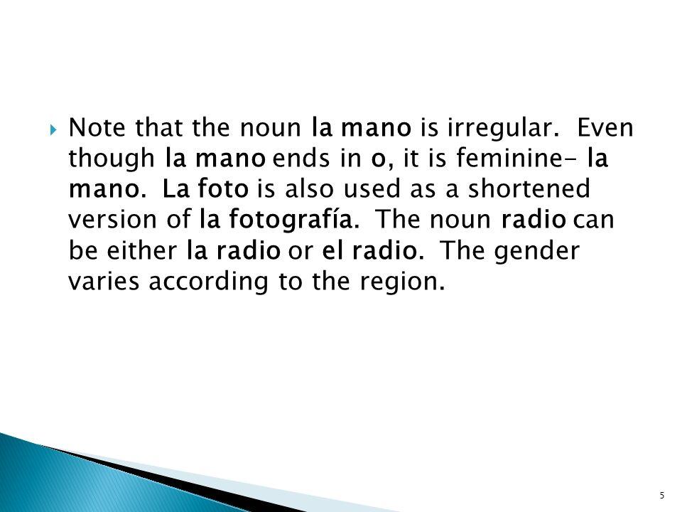 Note that the noun la mano is irregular. Even though la mano ends in o, it is feminine- la mano. La foto is also used as a shortened version of la fot