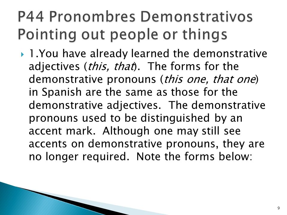 1.You have already learned the demonstrative adjectives (this, that). The forms for the demonstrative pronouns (this one, that one) in Spanish are the