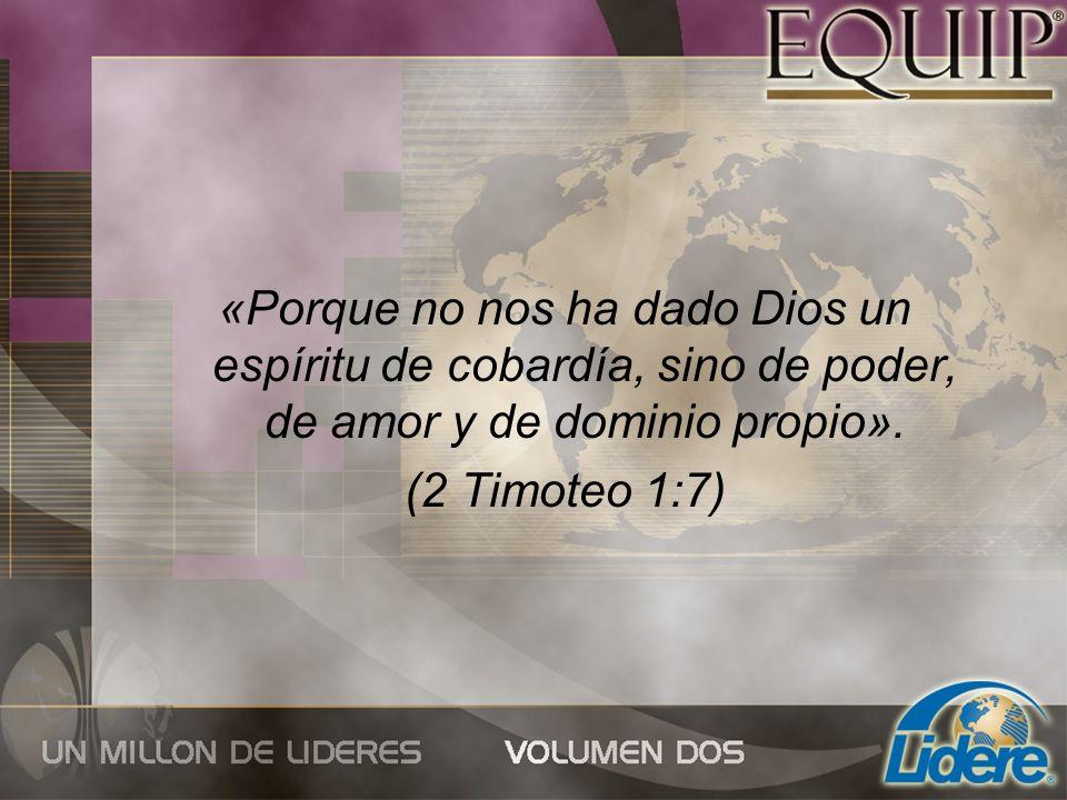 «Porque no nos ha dado Dios un espíritu de cobardía, sino de poder, de amor y de dominio propio». (2 Timoteo 1:7)