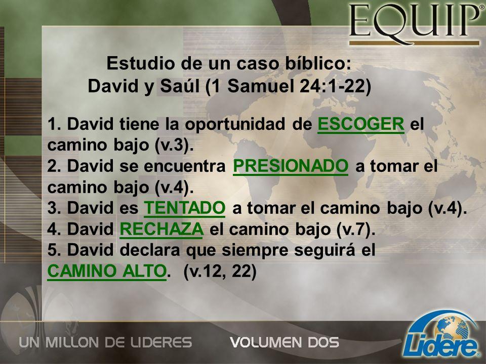 Estudio de un caso bíblico: David y Saúl (1 Samuel 24:1-22) 1. David tiene la oportunidad de ESCOGER el camino bajo (v.3). 2. David se encuentra PRESI