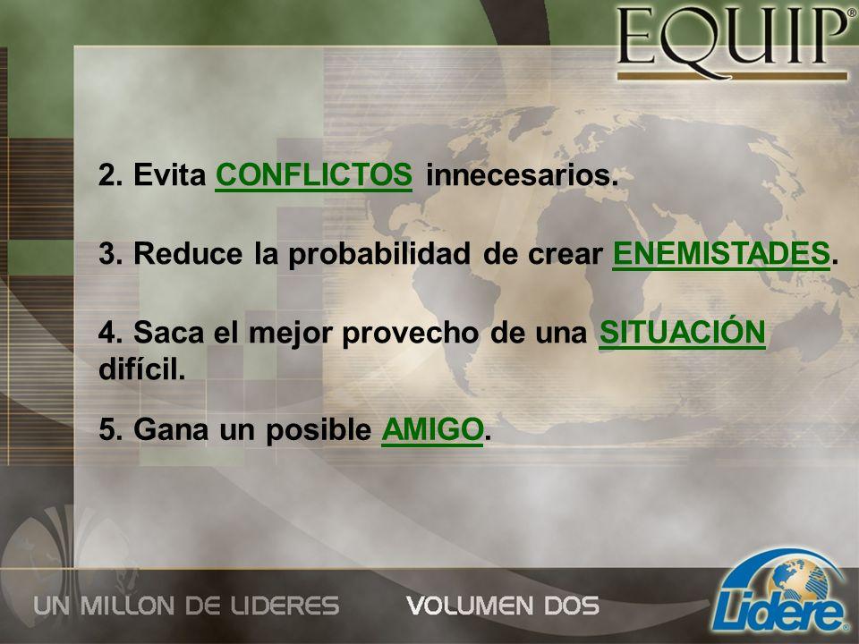 2. Evita CONFLICTOS innecesarios. 3. Reduce la probabilidad de crear ENEMISTADES. 4. Saca el mejor provecho de una SITUACIÓN difícil. 5. Gana un posib