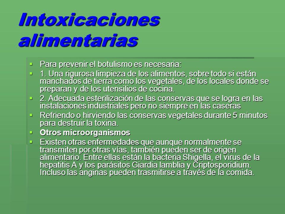 Intoxicaciones alimentarias Para prevenir el botulismo es necesaria: Para prevenir el botulismo es necesaria: 1. Una rigurosa limpieza de los alimento