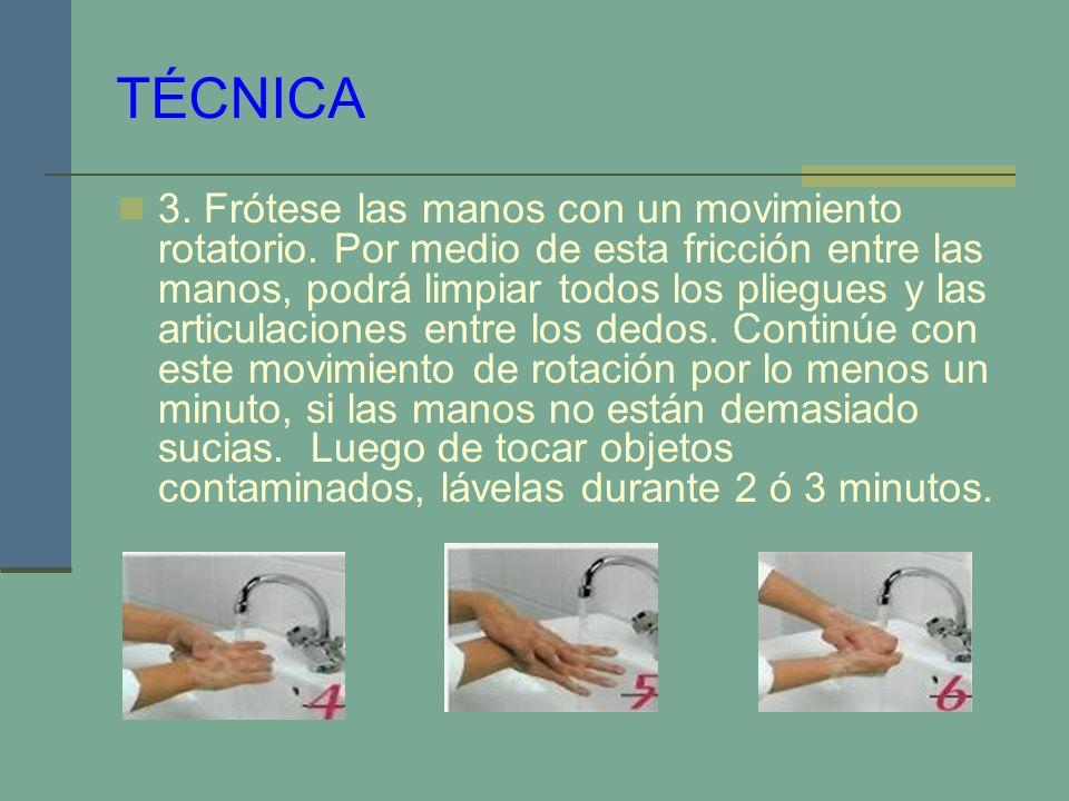 TÉCNICA 3. Frótese las manos con un movimiento rotatorio. Por medio de esta fricción entre las manos, podrá limpiar todos los pliegues y las articulac
