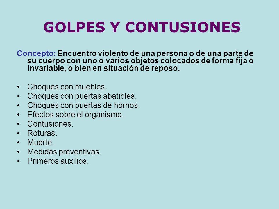 GOLPES Y CONTUSIONES Concepto: Encuentro violento de una persona o de una parte de su cuerpo con uno o varios objetos colocados de forma fija o invari