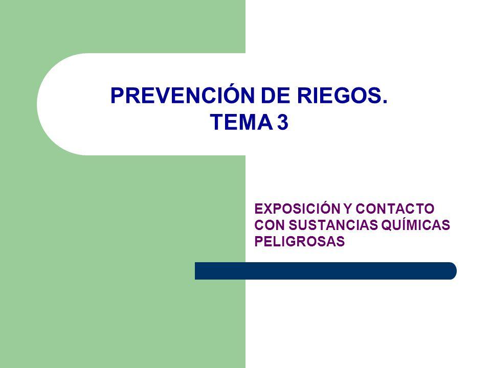 EXPOSICIÓN Y CONTACTO CON SUSTANCIAS QUÍMICAS PELIGROSAS PREVENCIÓN DE RIEGOS. TEMA 3