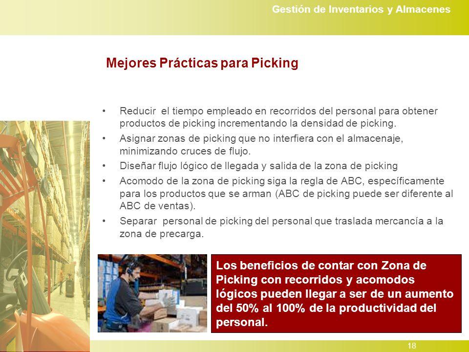 Gestión de Inventarios y Almacenes 18 Mejores Prácticas para Picking Reducir el tiempo empleado en recorridos del personal para obtener productos de picking incrementando la densidad de picking.