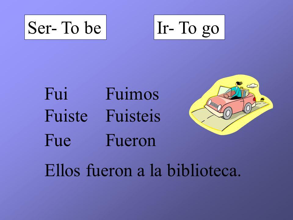 Ser- To beIr- To go Fui Fuiste Fue Fuimos Fuisteis Fueron Ellos fueron a la biblioteca.
