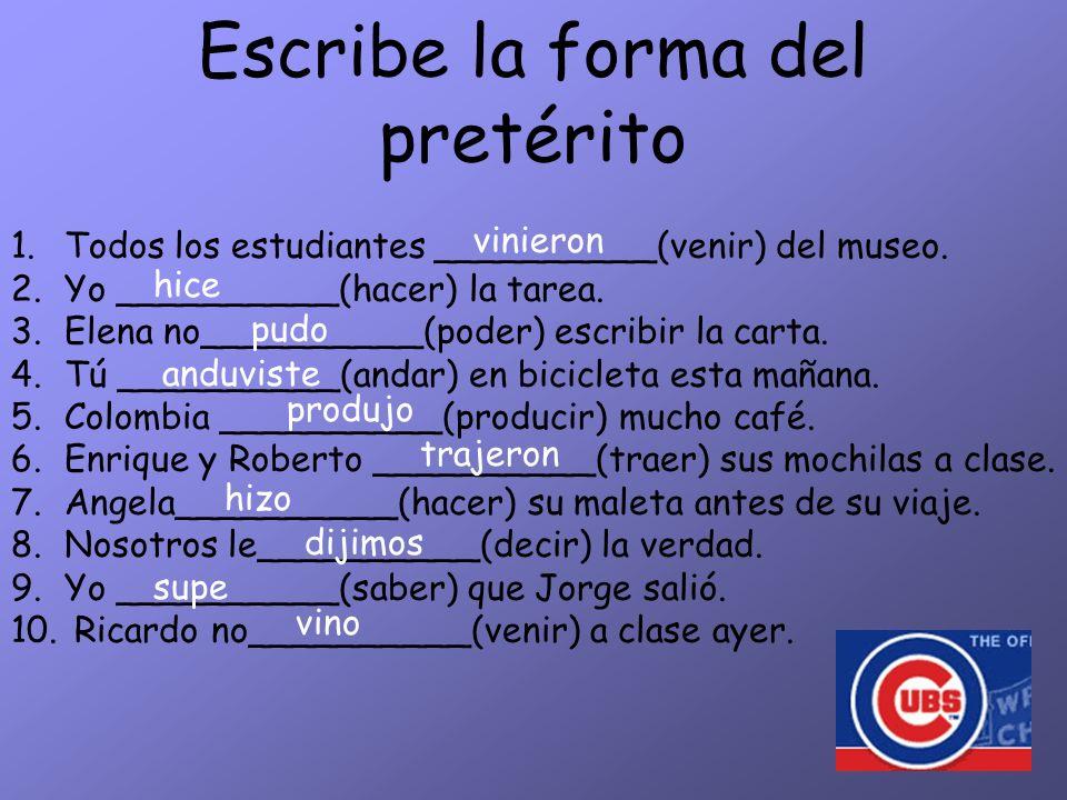 Otros Verbos Irregulares J group (Decir) Dij- (Traer) Traj- (Traducir )Traduj- (Producir) Produj- (Conducir) Conduj- U group (Andar) Anduv- (Estar) Estuv- (Poder) Pud- (Poner) Pus- (Saber) Sup- (Tener) Tuv- I group (Hacer) Hic- (Querer) Quis- (Venir) Vin- 1 group of endings -e -imos -iste -isteis -o -ieron (-eron)