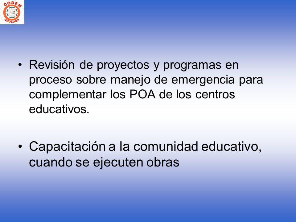 Revisión de proyectos y programas en proceso sobre manejo de emergencia para complementar los POA de los centros educativos. Capacitación a la comunid