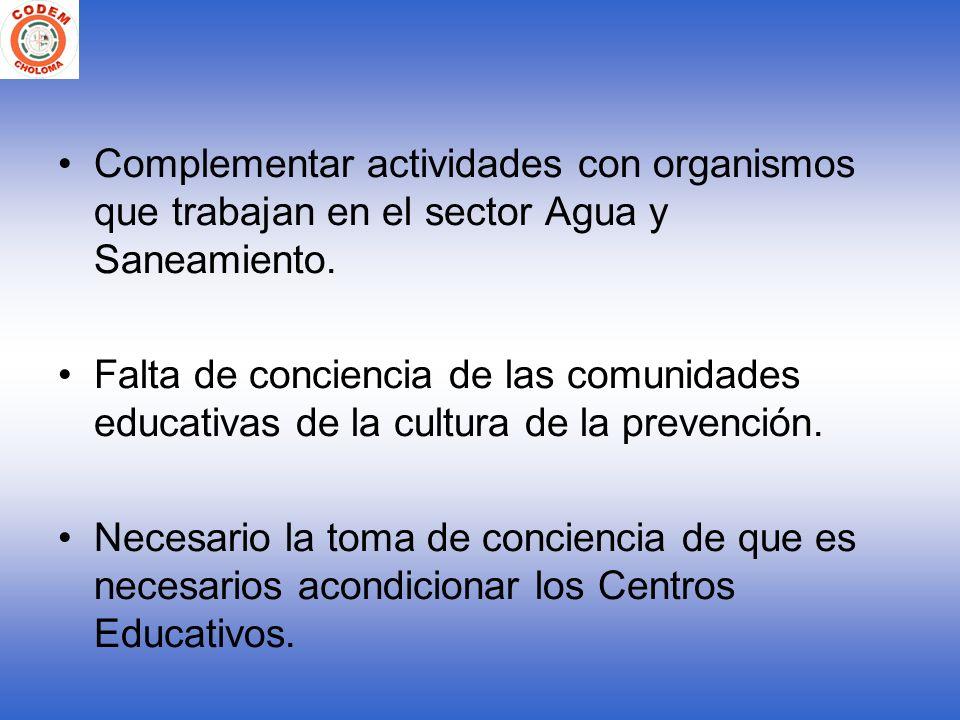 Complementar actividades con organismos que trabajan en el sector Agua y Saneamiento. Falta de conciencia de las comunidades educativas de la cultura