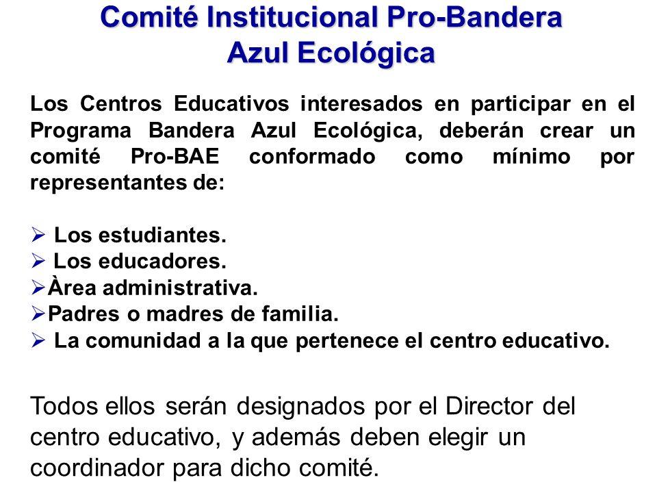 Comité Institucional Pro-Bandera Azul Ecológica Los Centros Educativos interesados en participar en el Programa Bandera Azul Ecológica, deberán crear un comité Pro-BAE conformado como mínimo por representantes de: Los estudiantes.