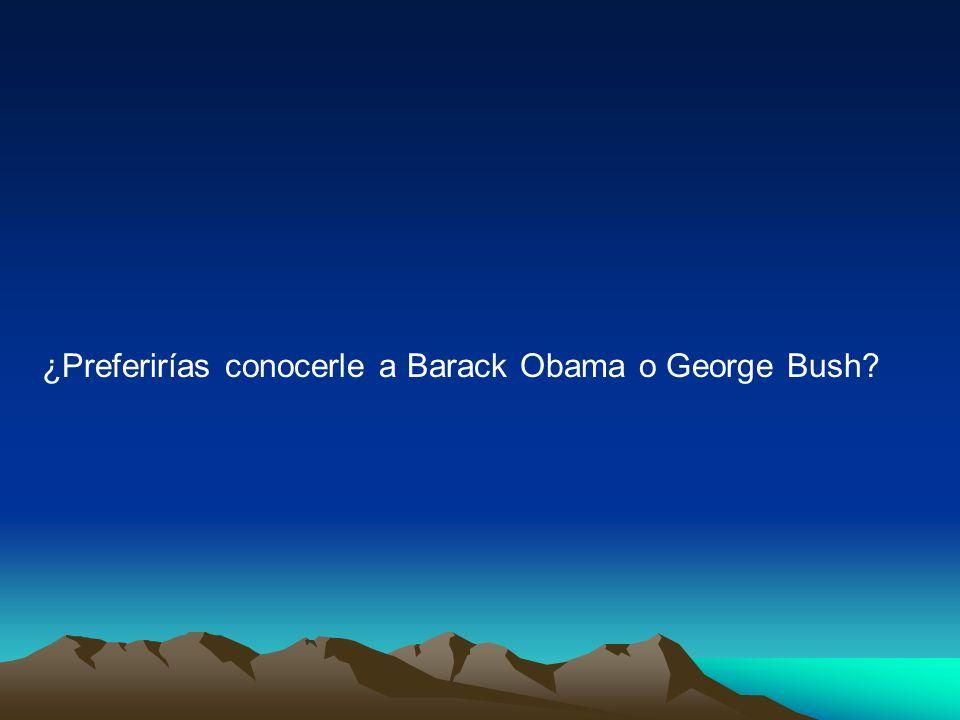 ¿Preferirías conocerle a Barack Obama o George Bush?
