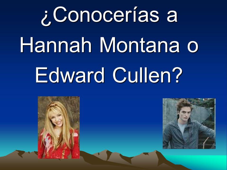 ¿Conocerías a Hannah Montana o Edward Cullen