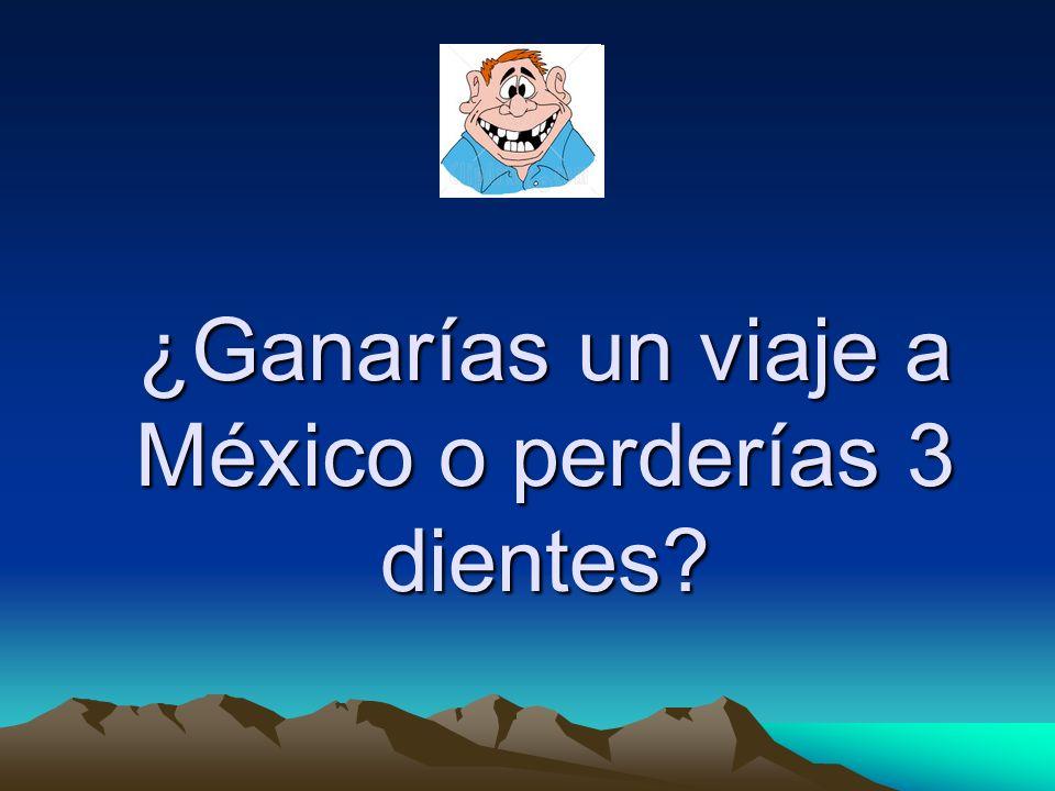 ¿Ganarías un viaje a México o perderías 3 dientes