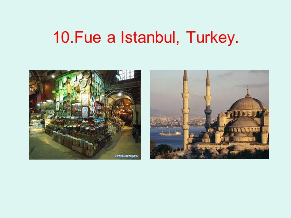 10.Fue a Istanbul, Turkey.