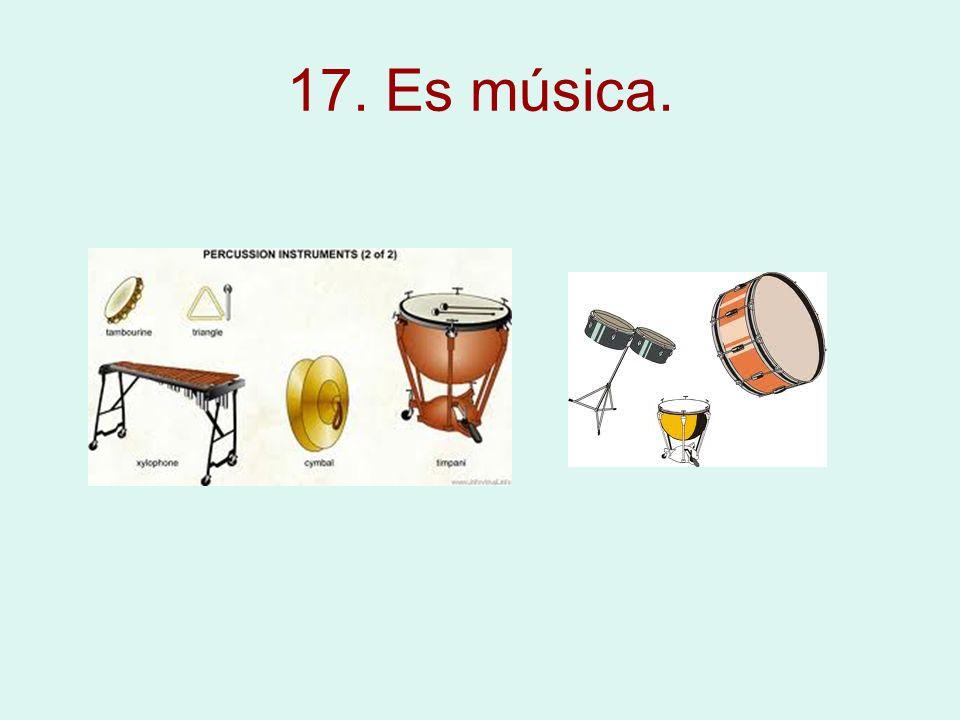 17. Es música.